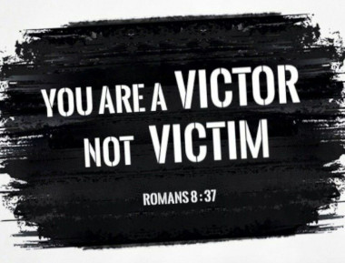 Be A Victor, Not A Victim